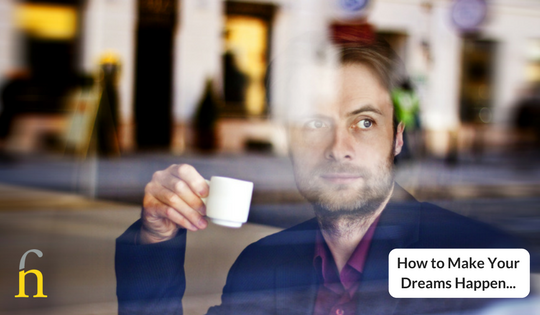 How to Make your dreams happen