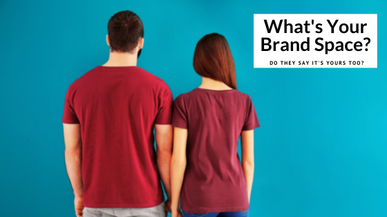 What's Your Brand Space - Do they say its yours too