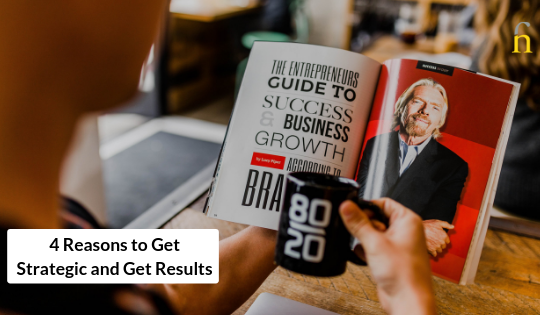 4 Reasons to Get Strategic and Get Results