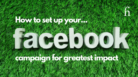 How To Set Up Your Facebook Campaign for Greatest Impact