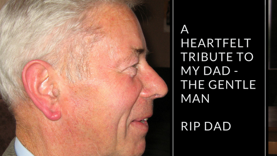 A Heartfelt Tribute to My Dad - The Gentle Man